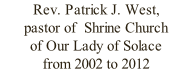 Rev. Patrick J. West,  pastor of  Shrine Church  of Our Lady of Solace from 2002 to 2012