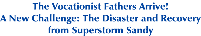 The Vocationist Fathers Arrive! A New Challenge: The Disaster and Recovery from Superstorm Sandy